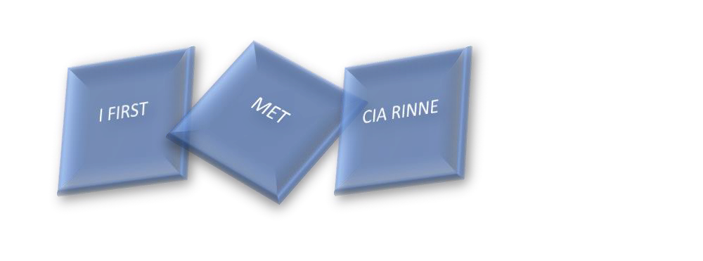 I FIRST MET CIA RINNE