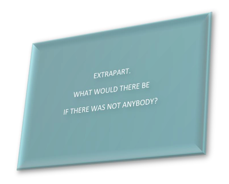 EXTRAPART. WHAT WOULD THERE BE IF THERE WAS NOT ANYBODY?